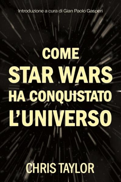 Come StarWars ha conquistato l'universo - Copertina - 1